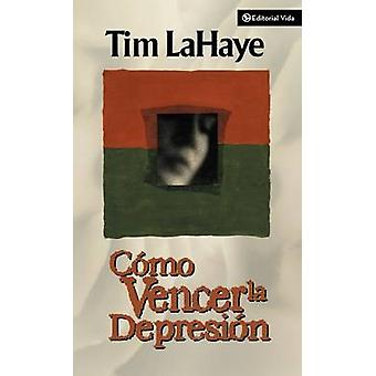 Como Vencer la Depresion by LaHaye & Tim