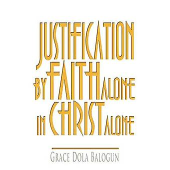 Justification by Faith Alone in Christ Alone by Balogun & Grace Dola