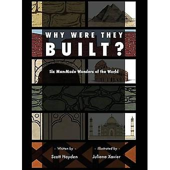 Why Were They Built Six ManMade Wonders of the World by Xavier & Juliana