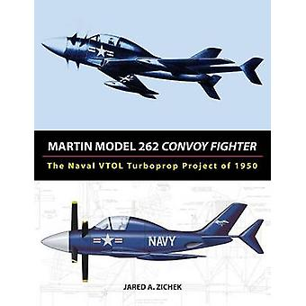 Martin Model 262 Convoy Fighter The Naval VTOL Turboprop Project of 1950 by Zichek & Jared A