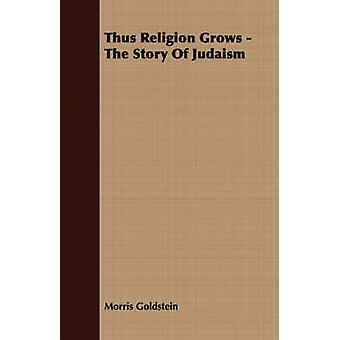 Thus Religion Grows  The Story Of Judaism by Goldstein & Morris
