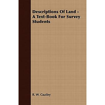 Descriptions Of Land  A TextBook For Survey Students by Cautley & R. W.
