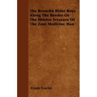 The Broncho Rider Boys Along The Border Or The Hidden Treasure Of The Zuni Medicine Man by Fowler & Frank