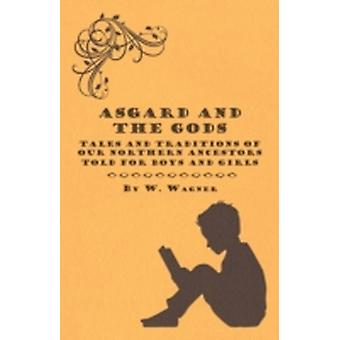 Asgard and the Gods  Tales and Traditions of Our Northern Ancestors Told for Boys and Girls by Wagner & W.