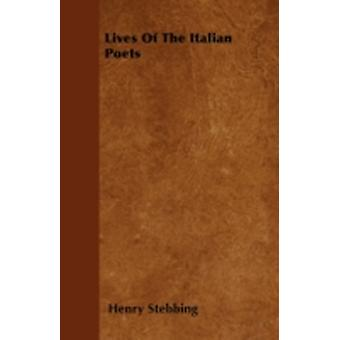 Lives Of The Italian Poets by Stebbing & Henry