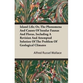 Island Life Or The Phenomena and Causes of Insular Faunas and Floras Including a Revision and Attempted Solution of the Problem of Geological Climates by Wallace & Alfred Russell