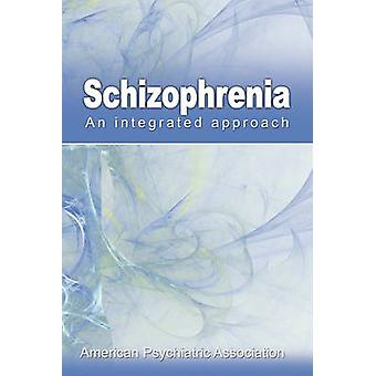 Schizophrenia An Integrated Approach by American Psychiatric Association