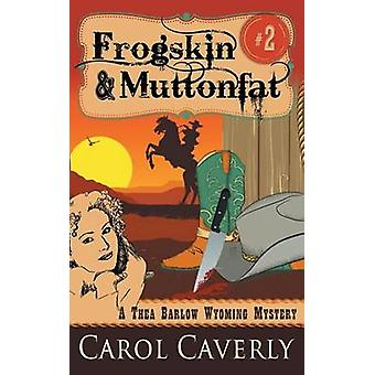 Frogskin and Muttonfat A Thea Barlow Wyoming Mystery Book 2 by Caverly & Carol