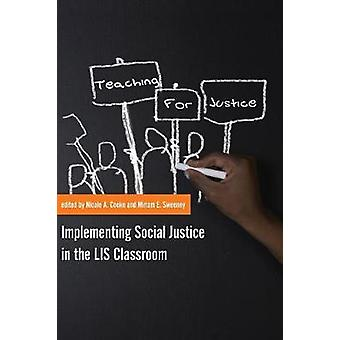 Teaching for Justice Implementing Social Justice in the LIS Classroom by Cooke & Nicole A