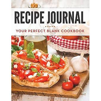 Recipe Journal Your Perfect Blank Cookbook by Publishing LLC & Speedy