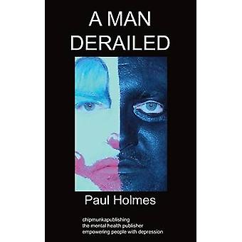 A Man Derailed An Autobiography on Depression by Holmes & Paul