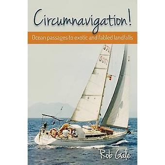 Circumnavigation Ocean passages to exotic and fabled landfalls by Gale & Rob