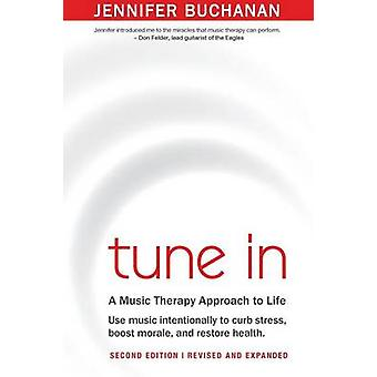 Tune In Use Music Intentionally to Curb Stress Boost Morale and Restore Health. A Music Therapy Approach to Life. Second Edition by Buchanan & Jennifer