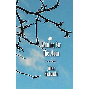 Waiting For The Moon New Poems by Kochanski & Janice