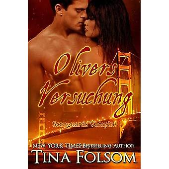 Olivers Versuchung Scanguards Vampire  Buch 7 by Folsom & Tina