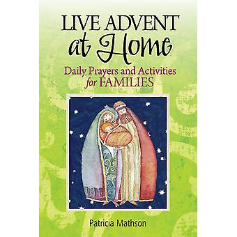 Live Advent at Home Daily Prayers and Activities for Families by Mathson & Patricia