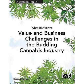 What Its Worth Value and Challenges in the Budding Cannabis Industry A BVR Special Report by Prescott & Janice