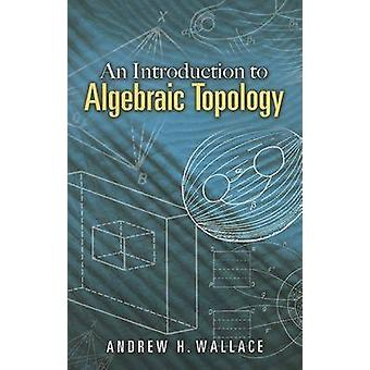 Introduction to Algebraic Topology by A. H. Wallace - 9780486457864 B