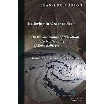 Believing in Order to See - On the Rationality of Revelation and the I