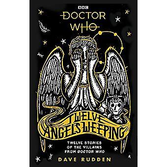 Doctor Who - Twelve Angels Weeping - Twelve stories of the villains fro