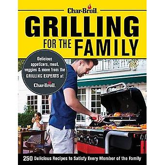 Char-Broil Grilling for the Family - 300 Delicious Recipes to Satisfy