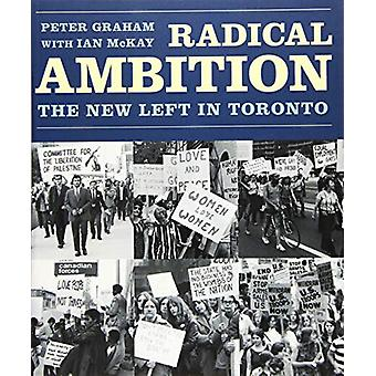 Radical Ambition - The New Left in Toronto by Peter Graham - 978177113