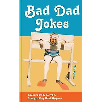 Bad Dad Jokes - Because Dads aren't as funny as they think they are by