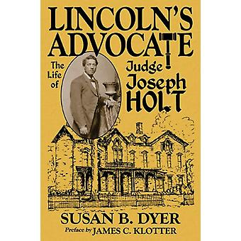 Lincoln's Advocate - The Life of Judge Joseph Holt by Susan B Dyer - 9