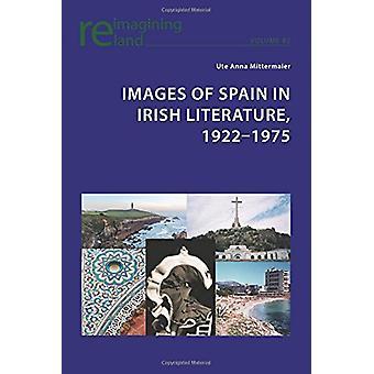 Images of Spain in Irish Literature - 1922-1975 by Ute Anna Mittermai