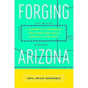 Forging Arizona - A History of the Peralta Land Grant and Racial Ident