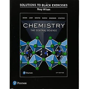 Student Solutions Manual to Black Exercises for Chemistry  The Central Science by Theodore E Brown & H Eugene LeMay & Bruce E Bursten & Catherine Murphy & Patrick Woodward & Matthew E Stoltzfus & Roxy Wilson