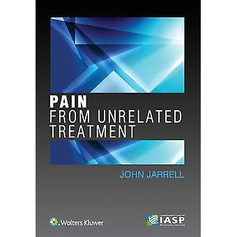 Pain from Unrelated Treatment by John Jarrell - 9781975103064 Book