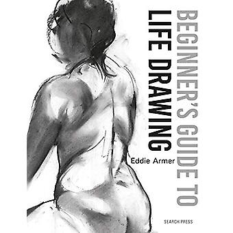 Beginner's Guide to Life Drawing by Eddie Armer - 9781782217534 Book