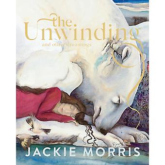 The Unwinding And Other Dreamings by Jackie Morris
