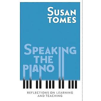 Speaking the Piano - Reflections on Learning and Teaching