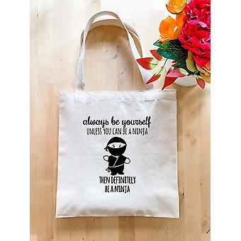 Always Be Yourself Unless You Can Be A Ninja - Tote Bags