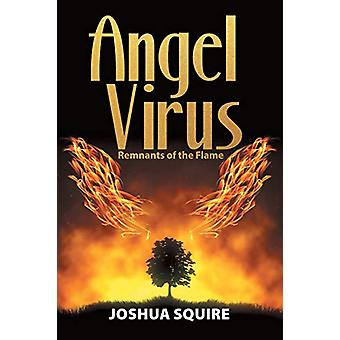 Angel Virus Remnants of the Flame by Joshua Squire - 9781483495897 Bo