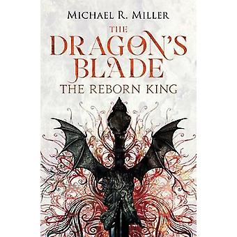 The Dragon's Blade - The Reborn King by Michael Miller - 9781909122659