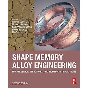 Shape Memory Alloy Engineering by Edited by Antonio Concilio & Edited by Vincenza Antonucci & Edited by Ferdinando Auricchio & Edited by Leonardo Lecce & Edited by Elio Sacco