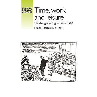 Tijd Werk en vrije tijd Leven veranderingen in Engeland sinds 1700 Studies in de populaire cultuur
