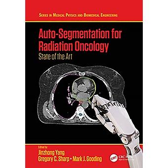 AutoSegmentation for Radiation Oncology by Edited by Jinzhong Yang & Edited by Gregory C Sharp & Edited by Mark J Gooding