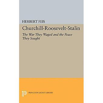 Churchill-Roosevelt-Stalin - The War They Waged and the Peace They Sou