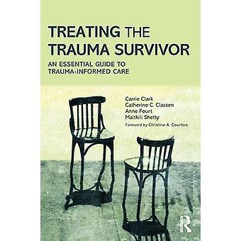 Behandling av trauma Survivor en viktig guide till Traumainbildade vård av Carrie Clark & Catherine C Classen & Anne Fourt & Maithili Shetty