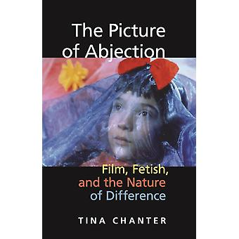 The Picture of Abjection Film Fetish and the Nature of Difference by Tina Chanter