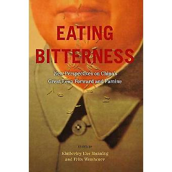 Eating Bitterness - New Perspectives on China's Great Leap Forward and