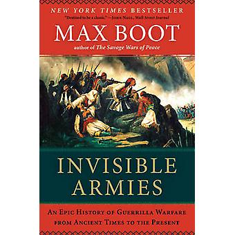 Invisible Armies - An Epic History of Guerrilla Warfare from Ancient T
