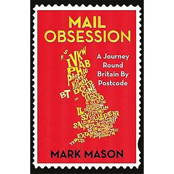 Correo obsesión - un viaje redondo de Gran Bretaña por código postal por Mark Mason - 9