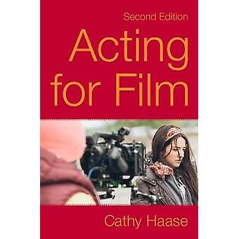 Acting for Film (Second Edition) by Cathy Haase - 9781621536642 Book