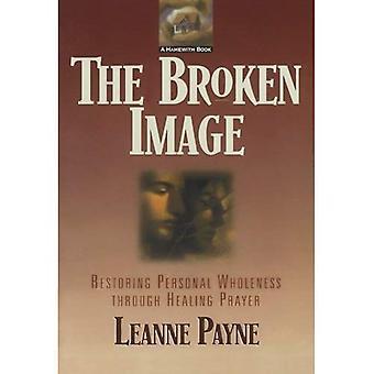 L'Image brisée: Restauration plénitude personnelle à travers la prière de guérison