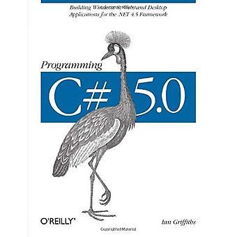 Ohjelmointi C# 5.0: Building Windows 8-, Web- ja työpöydän sovelluksia .NET 4.5 kehys
